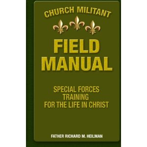 Church Militant Field Manual: Special Forces Training for the Life in Christ